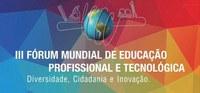 III Fórum Mundial de Educação Profissional e Tecnológica